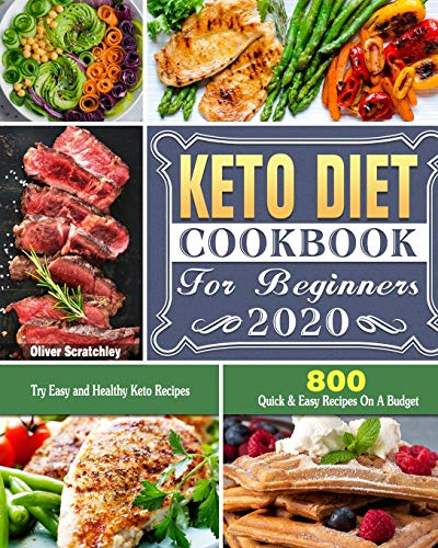 Keto Diet Cookbook For Beginners 2020: 800 Quick & Easy Recipes On A Budget. Try Easy and Healthy Keto Recipes