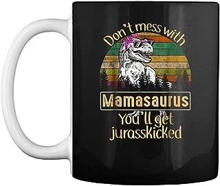 Dont Mess With Mamasaurus Youll Get Jurasskicked Mug Coffee Mug (White, 11 oz)