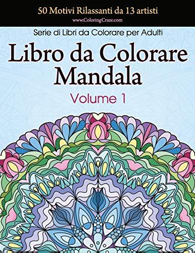 Libro da Colorare Mandala: 50 Motivi Rilassanti da 13 artisti, Serie di Libri da Colorare per Adulti da ColoringCraze, Volume 1