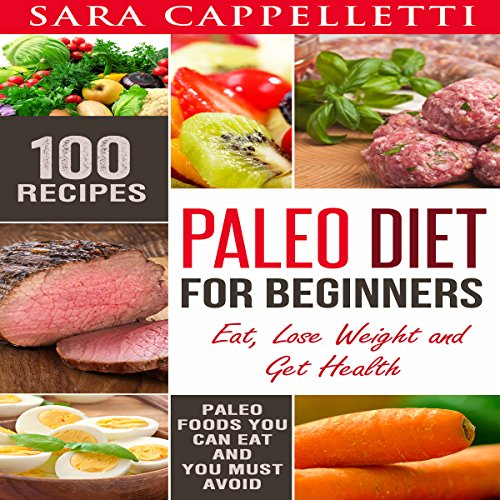 Paleo Diet for Beginners: Eat, Lose Weight and Get Health     Sara's Diets, Book 3              By:                                                                                                                                 Sara Cappelletti                               Narrated by:                                                                                                                                 Molly Mermelstein                      Length: 2 hrs and 6 mins     Not rated yet     Overall 0.0