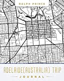 Adelaide (Australia) Trip Journal: Lined Travel Journal/Diary/Notebook With Map Cover Art (Record Your Memories of the North Brighton, Henley Beach, Adelaide Zoo, Adelaide Central Market, etc.)