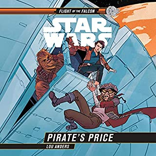 Star Wars: Pirate's Price     Star Wars: Flight of the Falcon              Written by:                                                                                                                                 Lou Anders                               Narrated by:                                                                                                                                 Jim Cummings                      Length: 5 hrs and 11 mins     4 ratings     Overall 4.3