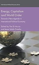 Energy, Capitalism and World Order: Toward a New Agenda in International Political Economy (International Political Economy Series)