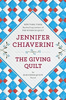 The Giving Quilt: An Elm Creek Quilts Novel (The Elm Creek Quilts Book 20) by [Jennifer Chiaverini]
