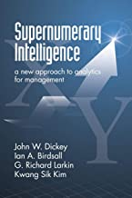 Supernumerary Intelligence: A New Approach to Analytics for Management