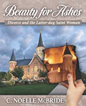 Beauty for Ashes: Divorce and the Latter-day Saint Woman