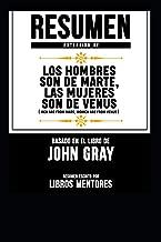 Resumen Extendido De Los Hombres Son De Marte, Las Mujeres Son De Venus (Men Are From Mars, Women And From Venus) - Basado En El Libro De John Gray