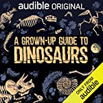 A Grown-Up Guide to Dinosaurs cover art