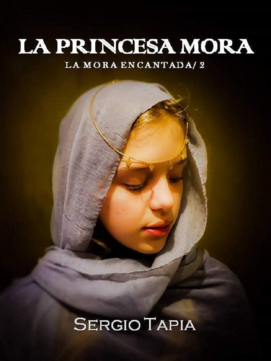 La Princesa Mora: Sangra por tu rey, ?lucha por tu destino! (La Mora Encantada no 2) (Spanish Edition)