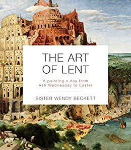 The Art of Lent: A Painting A Day From Ash Wednesday To Easter by [Sister Wendy Beckett]