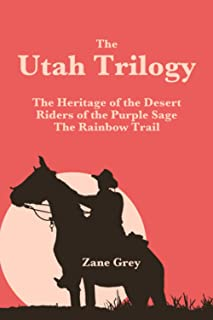 The Utah Trilogy: The Heritage of the Desert, Riders of the Purple Sage & The Rainbow Trail