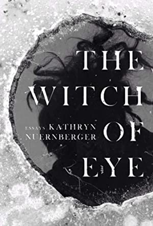 The Witch of Eye by Kathryn Nuernberger