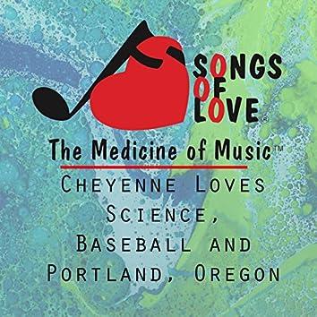Cheyenne Loves Science, Baseball and Portland, Oregon