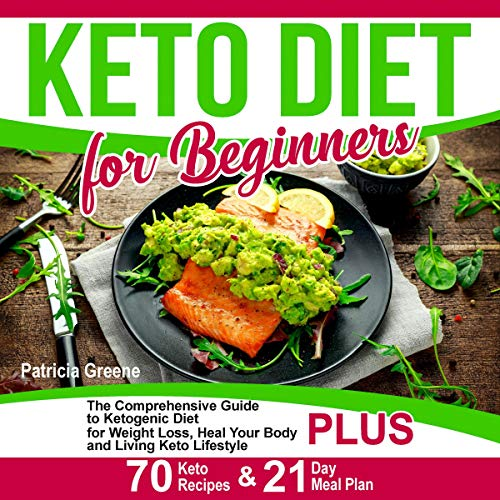 Keto Diet for Beginners: The Comprehensive Guide to Ketogenic Diet for Weight Loss, Heal Your Body and Living Keto Lifestyle Plus 70 Keto Recipes & 21-Day Meal Plan Program audiobook cover art