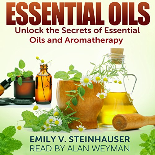 Essential Oils: Unlock the Secrets of Essential Oils and Aromatherapy audiobook cover art