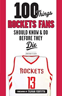 100 Things Rockets Fans Should Know & Do Before They Die (100 Things...Fans Should Know)