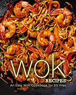Wok Recipes An Easy Wok Cookbook For Stir Fries 2nd Edition Ebook Press Booksumo Amazon Co Uk Kindle Store