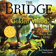 The Bridge of the Golden Wood: A Parable on How to Earn a Living (Careers for Kids)