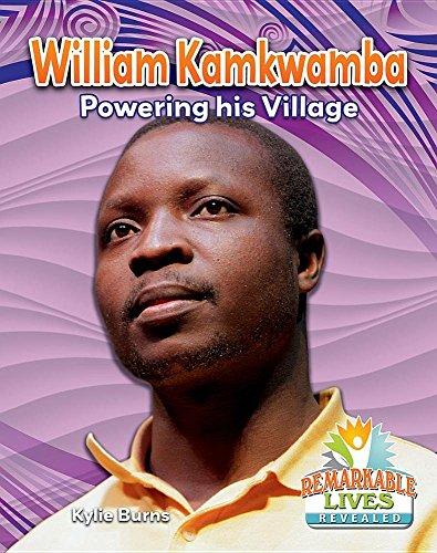 William Kamkwamba: Powering His Village (Remarkable Lives Revealed)