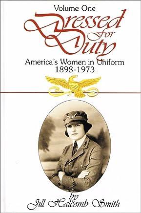 Dressed for Duty: America's Women in Uniform, 1898-1973 - Volume 1