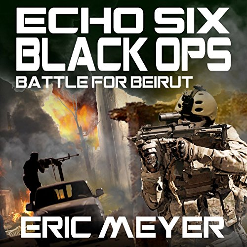 Echo Six: Black Ops - Battle for Beirut audiobook cover art