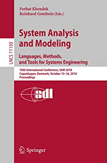 System Analysis and Modeling. Languages, Methods, and Tools for Systems Engineering: 10th International Conference, SAM 2018, Copenhagen, Denmark, October ... Notes in Computer Science Book 11150)
