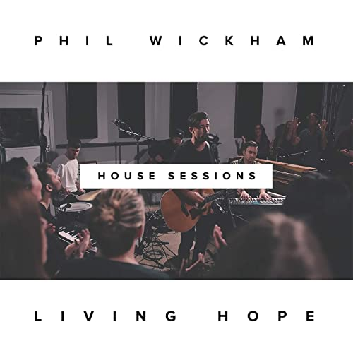 Phil Wickham - Living Hope (The House Sessions) 2019