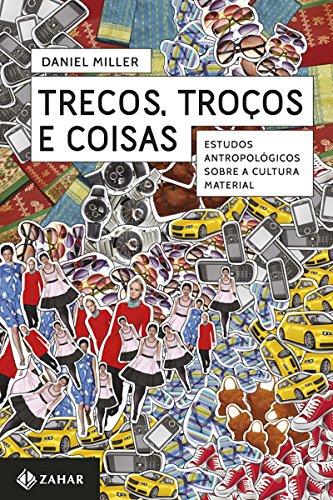 Trecos, troços e coisas: Estudos antropológicos sobre a cultura material