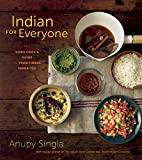 Indian for Everyone: The Home Cook s Guide to Traditional Favorites