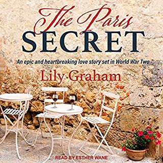 The Paris Secret     An Epic and Heartbreaking Love Story Set in World War Two              Written by:                                                                                                                                 Lily Graham                               Narrated by:                                                                                                                                 Esther Wane                      Length: 6 hrs and 5 mins     Not rated yet     Overall 0.0