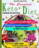 The Complete Keto Diet Cookbook For Beginners: 201 Quick and Delicious Lean & Green Recipes. Lose Weight by Eating Low Carb Meals and Healthy Fats. 12-Week Meal Plan For Your Long-Term Transformation