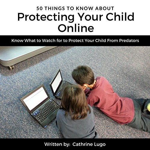 50 Things to Know About Protecting Your Child Online audiobook cover art