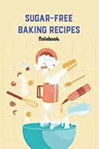 Sugar-Free Baking Recipes Notebook: Notebook|Journal| Diary/ Lined - Size 6x9 Inches 100 Pages