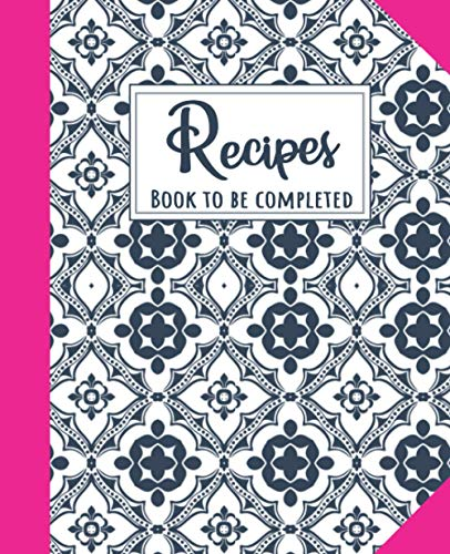 Recipes - Book to be completed: 100 Blank Recipe Journal And Organizer For Recipes - Ideal Gift - Recipe Book to be filled in