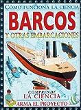 Barcos y otras embarcaciones/ Ships and other Seacraft (Como Funciona La Ciencia/ How Science Works)