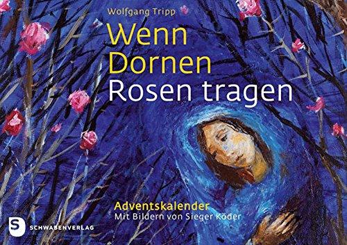 Wenn Dornen Rosen tragen - Adventskalender mit Bildern von Sieger Köder