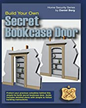 Build Your Own Secret Bookcase Door: Complete Guide With Detailed Plans for Building your own Secret Bookcase Door (Home Security Series)