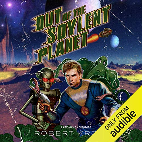 Out of the Soylent Planet: A Rex Nihilo Adventure audiobook cover art