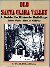 Old Santa Clara Valley: A Guide to Historic Buildings from Palo Alto to Gilroy