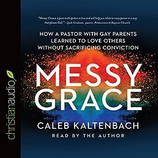 Messy Grace     How a Pastor with Gay Parents Learned to Love Others Without Sacrificing Conviction              Auteur(s):                                                                                                                                 Caleb Kaltenbach                               Narrateur(s):                                                                                                                                 Caleb Kaltenbach                      Durée: 6 h et 3 min     3 évaluations     Au global 4,7