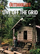 Outdoor Life Live Off the Grid: Get There - Survive There - Thrive There
