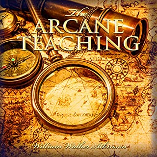 The Arcane Teaching                   By:                                                                                                                                 William Walker Atkinson                               Narrated by:                                                                                                                                 R. Paul Matty                      Length: 7 hrs and 57 mins     3 ratings     Overall 5.0