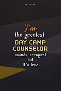 Lined Notebook Journal I'm The Greatest Day Camp Counselor Sounds Arrogant But It's True: Work List, Business, 6x9 inch, O...
