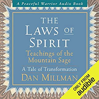 The Laws of Spirit: Teachings of the Mountain Sage (A Tale of Transformation)                   By:                                                                                                                                 Dan Millman                               Narrated by:                                                                                                                                 Dan Millman                      Length: 2 hrs and 19 mins     85 ratings     Overall 4.8