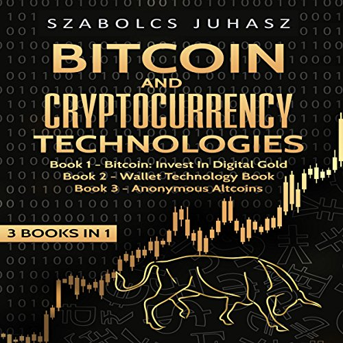 Bitcoin & Cryptocurrency Technologies (3 Books in 1): Bitcoin: Invest in Digital Gold, Wallet Technology Book and Anonymous Altcoins audiobook cover art