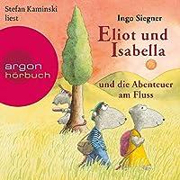 Eliot und Isabella und die Abenteuer am Fluss (Eliot und Isabella 1) Hörbuch