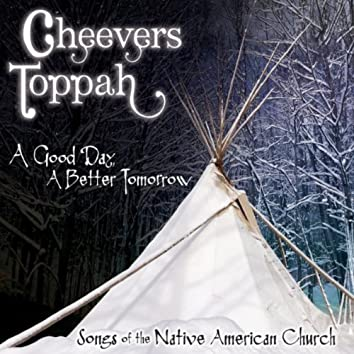 A Good Day, A Better Tomorrow: Songs of the Native American Church