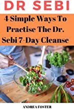 4 Simple Ways To Practise The Dr. Sebi 7-Day Cleanse: …Adopting an Approved Alkaline Diet through Dr. Sebi