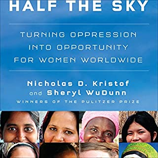 Half the Sky     Turning Oppression into Opportunity for Women Worldwide              By:                                                                                                                                 Nicholas D. Kristof,                                                                                        Sheryl WuDunn                               Narrated by:                                                                                                                                 Cassandra Campbell                      Length: 10 hrs and 33 mins     1,213 ratings     Overall 4.5