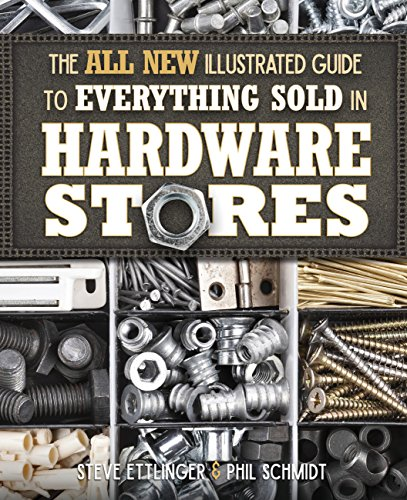 Compare Textbook Prices for The All New Illustrated Guide to Everything Sold in Hardware Stores Illustrated Edition ISBN 9781591866862 by Ettlinger, Steve,Schmidt, Phil